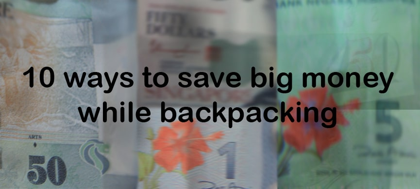 Chasing Places: Slider-Ten-ways-to-save-big-money-while-backpacking
