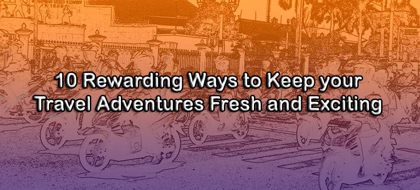 Chasing Places (Slider)10-Ways-to-Keep-Travel-Fresh-and-Exciting